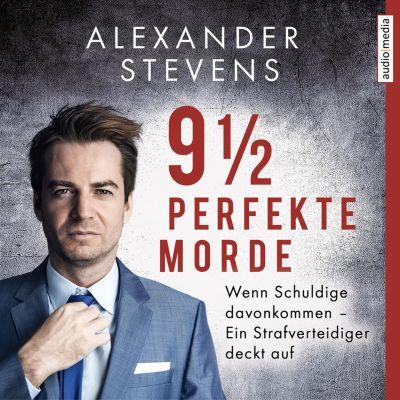 9 1/2 perfekte Morde. Wenn Schuldige davonkommen – Ein Strafverteidiger deckt auf, Alexander Stevens