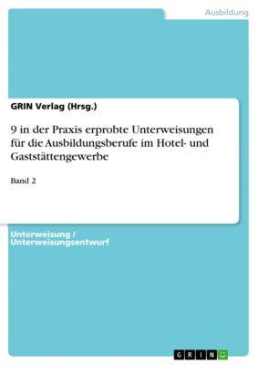 9 in der Praxis erprobte Unterweisungen für die Ausbildungsberufe im Hotel- und Gaststättengewerbe, GRIN Verlag (Hrsg.)