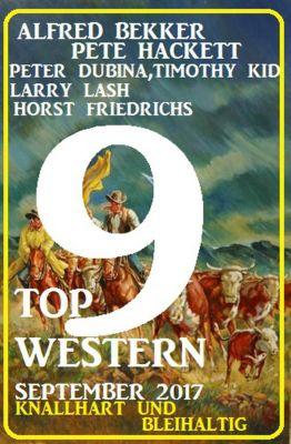 9 Top Western September 2017 - Knallhart und bleihaltig, Alfred Bekker, Horst Friedrichs, Pete Hackett, Peter Dubina, Larry Lash, Timothy Kid