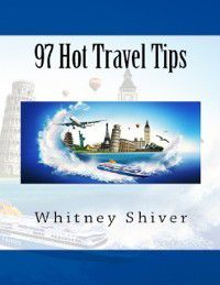 97 Hot Travel Tips, Whitney Shiver