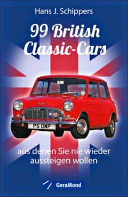 99 British Classic-Cars, aus denen Sie nie wieder aussteigen wollen - Hans J. Schippers |