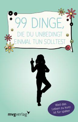 99 Dinge, die du unbedingt einmal tun solltest, mvg Verlag