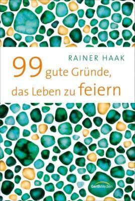99 gute Gründe, das Leben zu feiern, Rainer Haak
