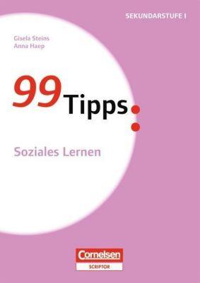 99 Tipps - Praxis-Ratgeber Schule für die Sekundar: Soziales Lernen, Anna Haep, Gisela Steins
