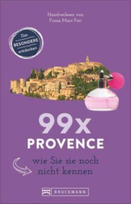 99 x Provence wie Sie sie noch nicht kennen - Franz M. Frei |