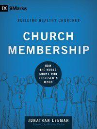 9Marks: Building Healthy Churches: Church Membership, Jonathan Leeman