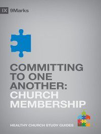 9Marks Healthy Church Study Guides: Committing to One Another, Bobby Jamieson