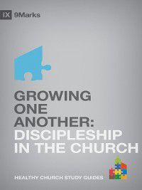 9Marks Healthy Church Study Guides: Growing One Another, Bobby Jamieson