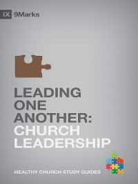 9Marks Healthy Church Study Guides: Leading One Another, Bobby Jamieson