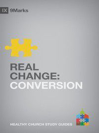 9Marks Healthy Church Study Guides: Real Change, Bobby Jamieson