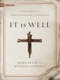 9Marks: It Is Well, Michael Lawrence, Mark Dever