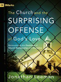 9Marks: The Church and the Surprising Offense of God's Love (Foreword by Mark Dever), Jonathan Leeman