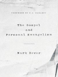 9Marks: The Gospel and Personal Evangelism (Foreword by C. J. Mahaney), Mark Dever