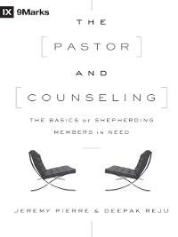 9Marks: The Pastor and Counseling, Deepak Reju, Jeremy Pierre