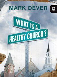 9Marks: What Is a Healthy Church?, Mark Dever