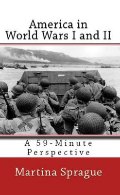 A 59-Minute Perspective: America in World Wars I and II (A 59-Minute Perspective), Martina Sprague