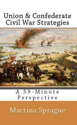 A 59-Minute Perspective: Union and Confederate Civil War Strategies (A 59-Minute Perspective), Martina Sprague