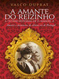 A Amante do Reizinho e outras histórias de D. Manuel II, Vasco Duprat