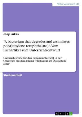 """A bacterium that degrades and assimilates poly(ethylene terephthalate)"". Vom Fachartikel zum Unterrichtsentwurf, Joey Lukas"
