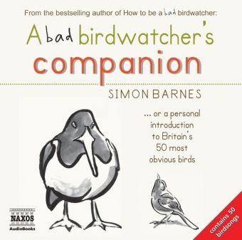 A Bad Birdwatcher's Companion, Audio-CD, Simon Barnes