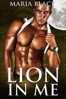 A BBW Paranormal Shifter Romance: Lion In Me (A BBW Paranormal Shifter Romance), Maria Black