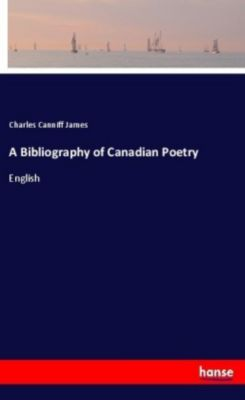 A Bibliography of Canadian Poetry, Charles Canniff James