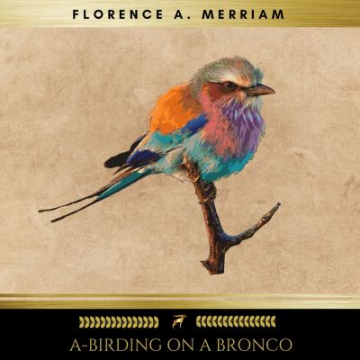 A-Birding on a Bronco, Florence A. Merriam