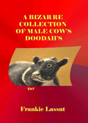 A Bizarre Collection of Male Cow's Doodah's, Frankie Lassut