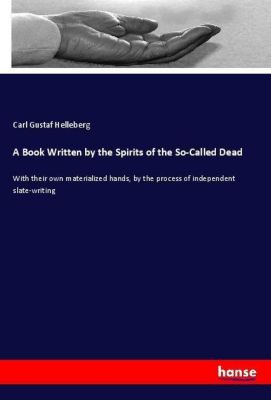 A Book Written by the Spirits of the So-Called Dead, Carl Gustaf Helleberg