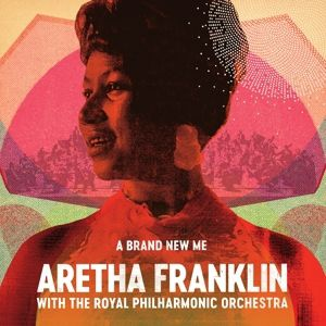 A Brand New Me: Aretha Franklin (with the Royal Philharmonic Orchestra), Aretha Franklin