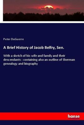 A Brief History of Jacob Belfry, Sen., Peter DuGuerre