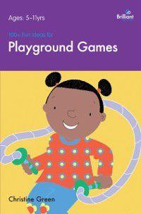 A Brilliant Education: 100+ Fun Ideas for Playground Games, Christine Green