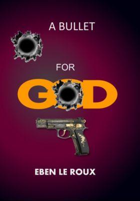 A Bullet For God, Eben Le Roux
