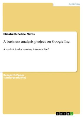 A business analysis project on Google Inc., Elisabeth Felice Nehls