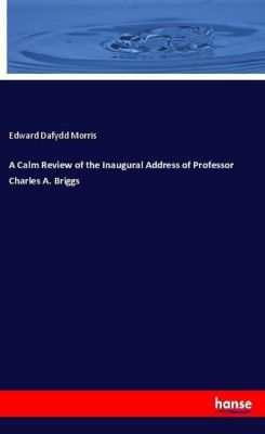 A Calm Review of the Inaugural Address of Professor Charles A. Briggs, Edward Dafydd Morris