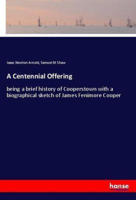 A Centennial Offering, Isaac Newton Arnold, Samuel M Shaw