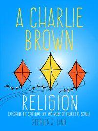 A Charlie Brown Religion, Stephen J. Lind