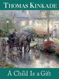 A Child Is a Gift, Thomas Kinkade