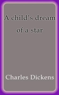 A child´s dream of a star, Charles Dickens
