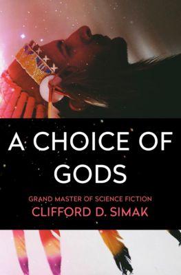 A Choice of Gods, Clifford D. Simak