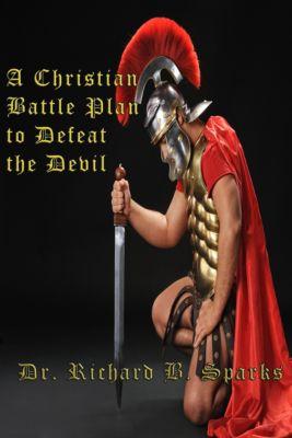 A Christian Battle Plan To Defeat The Devil, Richard Sparks