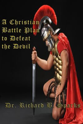 A Christian Battle Plan To Defeat The Devil, Richard Sparks