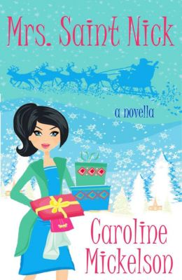 A Christmas Central Romantic Comedy: Mrs. Saint Nick (A Christmas Central Romantic Comedy, #2), Caroline Mickelson