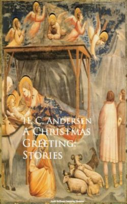 A Christmas Greeting: Stories, H. C. Andersen