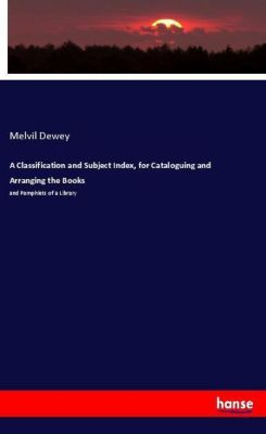 A Classification and Subject Index, for Cataloguing and Arranging the Books, Melvil Dewey