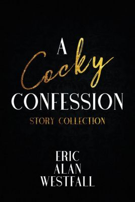 A Cocky Confession Story Collection, Eric Alan Westfall