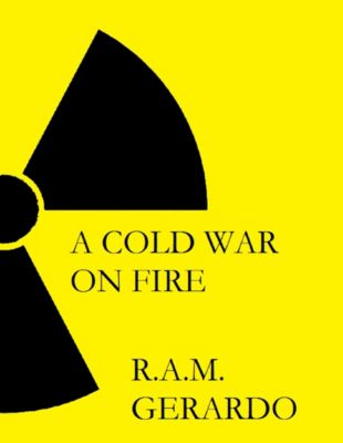A Cold War On Fire, R.A.M. Gerardo