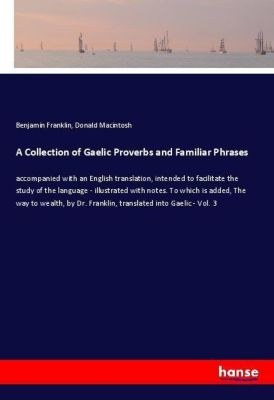 A Collection of Gaelic Proverbs and Familiar Phrases, Benjamin Franklin, Donald MacIntosh