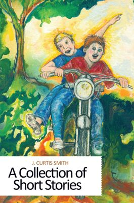 A Collection of Short Stories, J. Curtis Smith