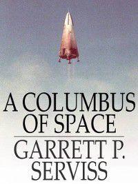 A Columbus of Space, Garrett P. Serviss